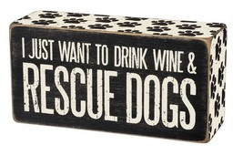 "I Just Want to Drink Wine and Rescue Dogs Box Sign Primitives Kathy 5"" x... - $10.95"