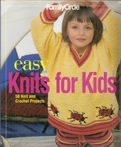 Family Circle Easy Knits for Kids: 50 Knit and Crochet Projects - $6.99