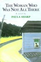 The Woman Who Was Not All There: A Novel [Aug 01, 1988] Sharp, Paula - $20.80