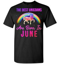 The Best Unicorn Are Born In	June T shirt - $19.99+