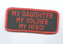my daughter,my soldier, my hero. embroidered iron / sew on patch