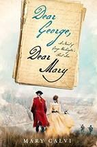 Dear George, Dear Mary: A Novel of George Washingtons First Love (Hardco... - $25.00