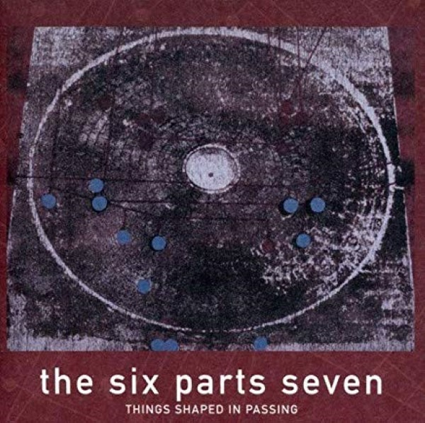 Things Shaped In Passing by The Six Parts Seven Cd