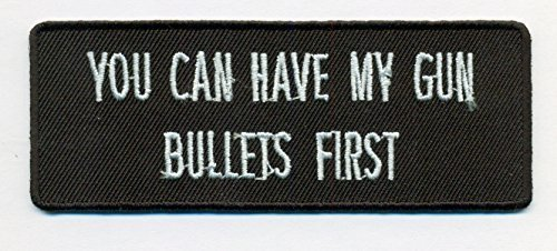 You Can Have My Gun. Bullets First Embroidered Patch - 4x1.5 inch