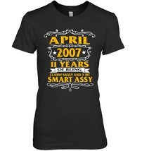 APRIL 2007  11 Years Of Being Classy Shirt 11th Birthday - $19.99+
