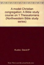 A model Christian congregation: A Bible study course on 1 Thessalonians (Northwe