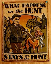 What Happens On the Hunt Hunting Tin Sign 13 x 16in