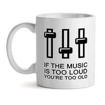 If The Music Is Too Loud You're Too Old - Mad Over Mugs - Inspirational Unique P - $20.53