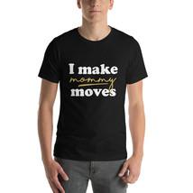 I Make Mommy Moves 2 New Men tshirt - $16.75