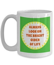 Cider Mug - Always Look On The Bright Cider Of Life - Fun Anniversary, Birthday, - $16.82