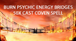 50X FULL COVEN CAST BURN THAT BRIDGE - SEVER PSYCHIC BRIDGES 99 Witch Ca... - $99.77