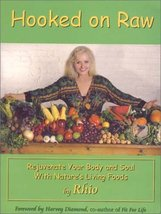 Hooked on Raw: Rejuvenate Your Body and Soul with Nature's Living Foods ... - $8.91