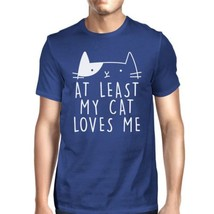 At Least My Cat Loves Me Men's Blue T-shirt Funny Saying Gift Ideas - $14.99