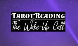 Tarot Reading: The Wake-Up Call - $15.00