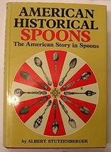American Historical Spoons: The American Story in Spoons [Jan 01, 1971] Stutzenb
