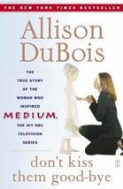 Don't Kiss Them Good-bye [Nov 01, 2005] DuBois, Allison - $10.15