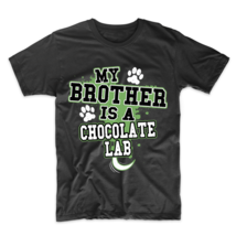 My Brother Is A Chocolate Lab Funny Dog Owner T-Shirt - $23.99+