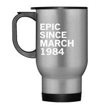 34th Birthday Gift Tee Epic Since March 1984 Travel Mug - $21.99