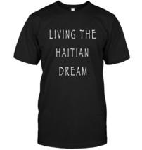Living the Haitian dream T shirt - $17.99+