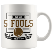 I've Got 5 Fouls And I'm Not Afraid To Use Them 11oz Brown Text Coffee Mug Gift - $19.95