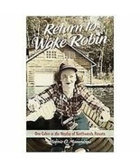 Signed Copy Of Return to Wake Robin One Cabin in the Heyday of Northwood... - $14.85