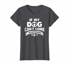 Dog Fashion - If My Dog Cant Come Im Not Going Funny Dog Lover T Shirt W... - $19.95+