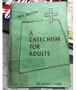 VTG 1972 A Catechism For Adults~Rev. William J. Cogan~Paperback Book Cat... - $12.00