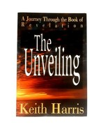 The Unveiling: A Journey Through the Book of Revelation by Keith Harris,... - $9.99