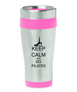 Stainless Steel Insulated 16oz Travel Mug Coffee Cup Keep Calm Do Pilates - $14.99