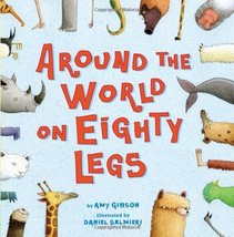Around the World on Eighty Legs: Animal Poems Gibson, Amy and Salmieri, Daniel