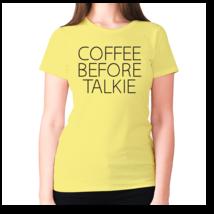Coffee before talkie - women's premium t-shirt - $9.99+