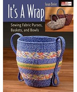 It's a Wrap: Sewing Fabric Purses, Baskets, and Bowls - $15.69