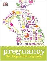 Pregnancy: The Beginner's Guide [Hardcover] DK Publishing image 2