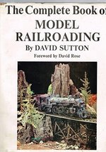 The Complete Book of Model Railroading David Sutton and David Rose - $2.98