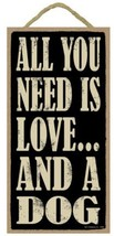 "All You Need is Love and a Dog Sign Plaque Dog 5"" x 10"" gift - $10.95"