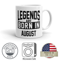 Legends Are Born in August Funny 11 oz. Coffee Mug - $12.86