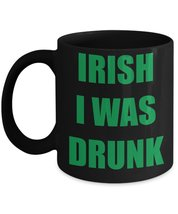 Irish I Was Drunk - Funny Mug - $14.65