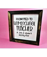 """Promoted To Homeschool Teacher Wooden Sign A Job I Didn't Apply For 9.5""""... - $14.84"""