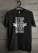 Stop whining and start winning Men's T-Shirt - Custom (1850) - $19.12+
