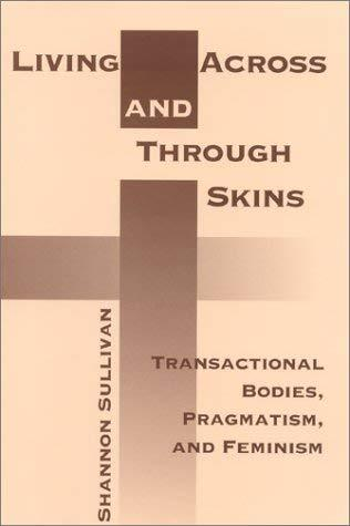 Living Across and Through Skins: Transactional Bodies, Pragmatism, and Sullivan,