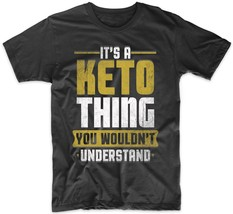 "Funny Keto Shirt - It""s A Keto Thing You Wouldn""t Understand T-Shirt - $12.99"