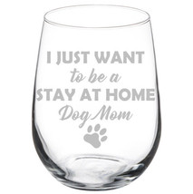 I Just Want To Be A Stay At Home Dog Mom Funny Stemmed / Stemless Wine G... - $14.84+
