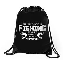 All I Care About Is Fishing And Like Maybe 3 People And Beer Drawstring ... - $30.00