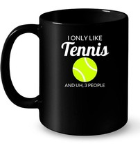I Only Like Tennis And Uh 3 People Funny Ceramic Mug - ₹995.07 INR+