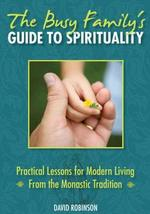 The Busy Family's Guide to Spirituality: Practical Lessons for Modern Li... - $4.54