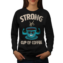 Strong Cup Coffee Jumper Pun Women Sweatshirt - $18.99