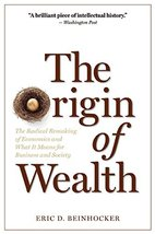 The Origin of Wealth: The Radical Remaking of Economics and What it Means for Bu image 1