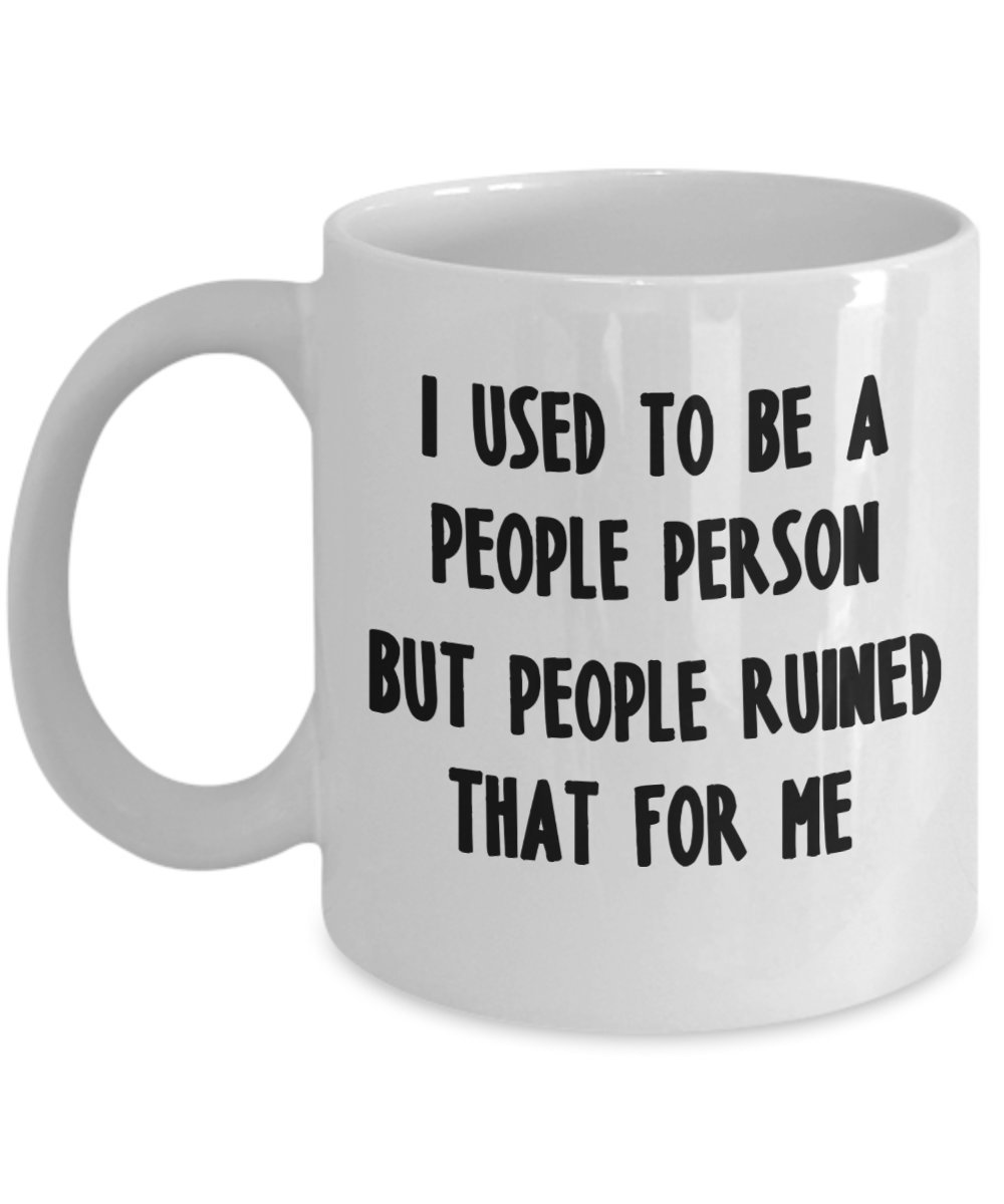 Primary image for I Used To Be A People Person But People Ruined That For Me.Funny Coffee 11 oz Mu