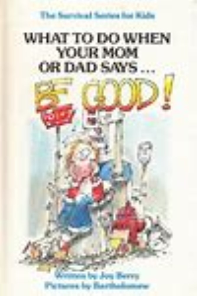 "What To Do When Your Mom or Dad Says...""Be Good"" by Joy Berry"