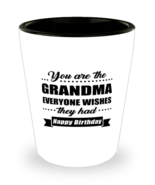 Funny Shot Glass for Grandma - You Are Everyone Wishes They Had Happy Bi... - $12.95